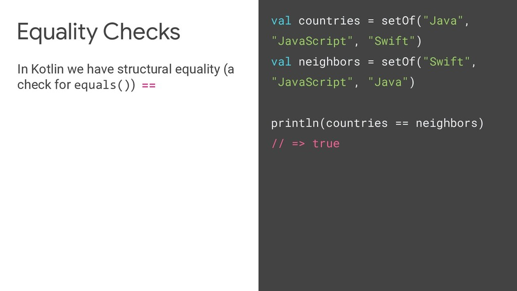 Equality Checks In Kotlin we have structural eq...