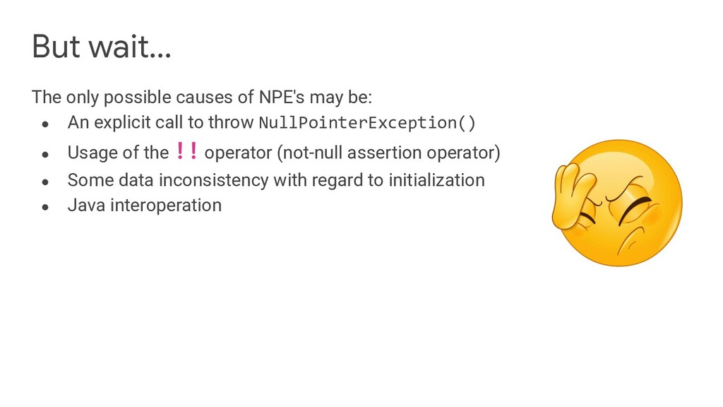 But wait... The only possible causes of NPE's m...