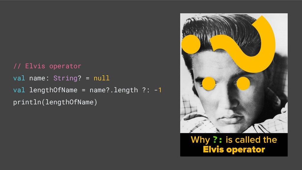 // Elvis operator val name: String? = null val ...