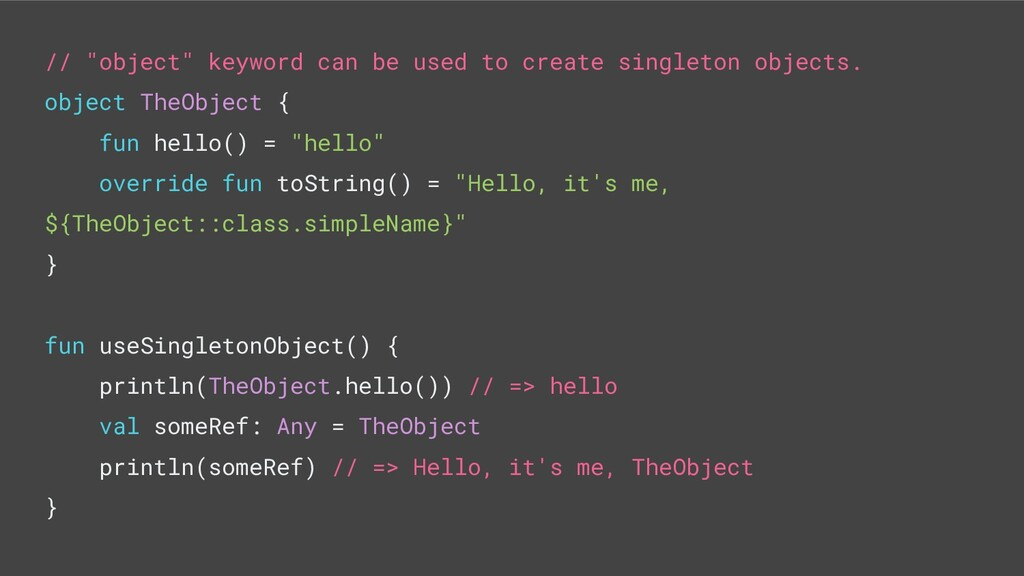 "// ""object"" keyword can be used to create singl..."