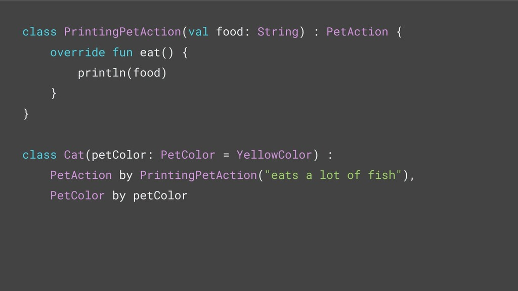 class PrintingPetAction(val food: String) : Pet...