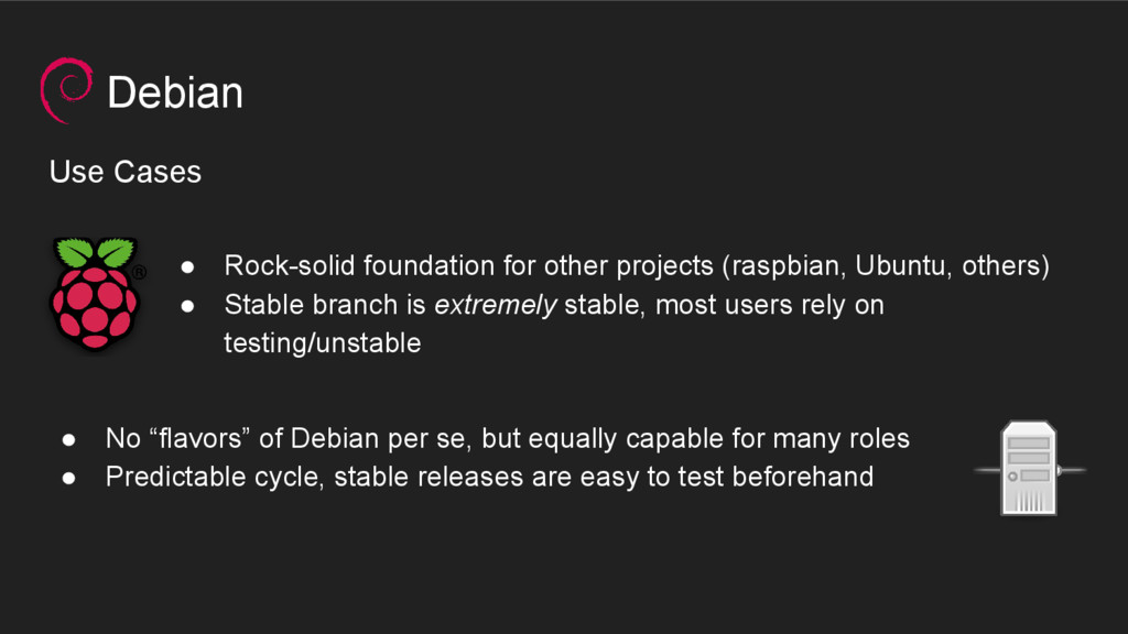 Debian Use Cases ● Rock-solid foundation for ot...