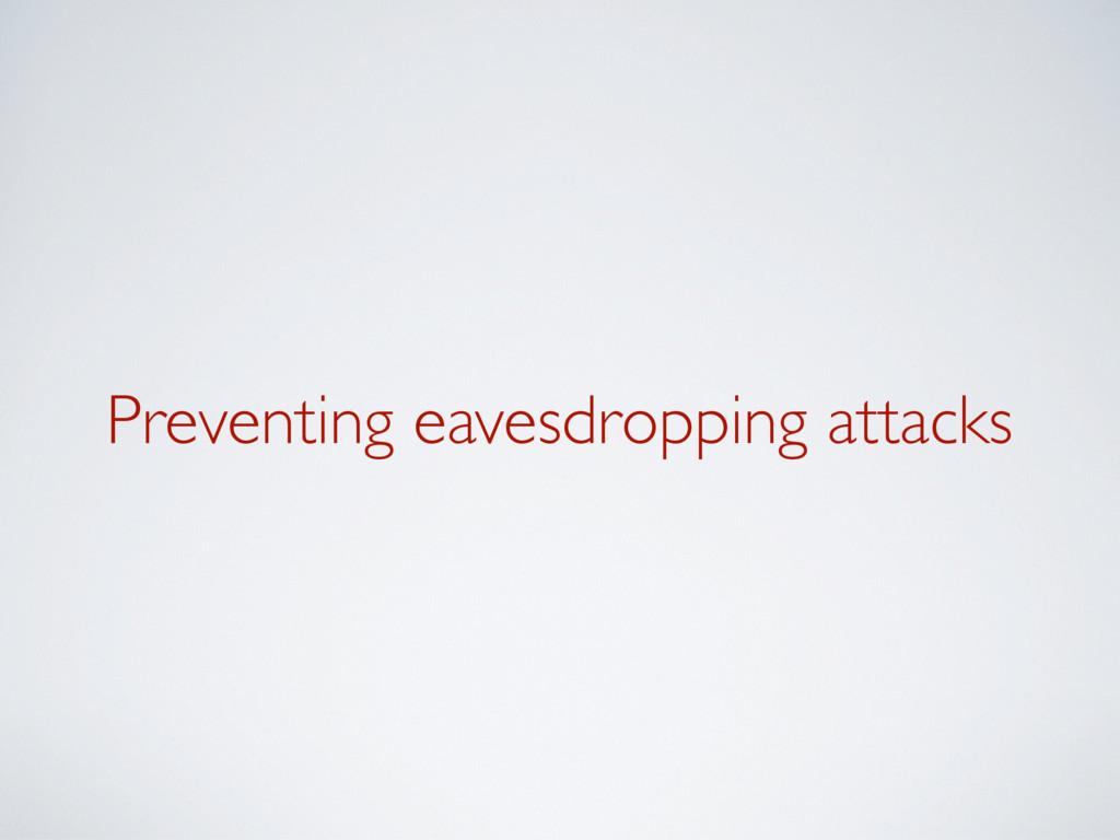 Preventing eavesdropping attacks