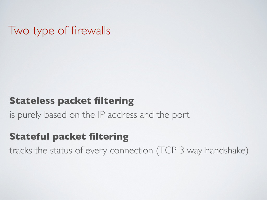 Two type of firewalls Stateless packet filtering ...