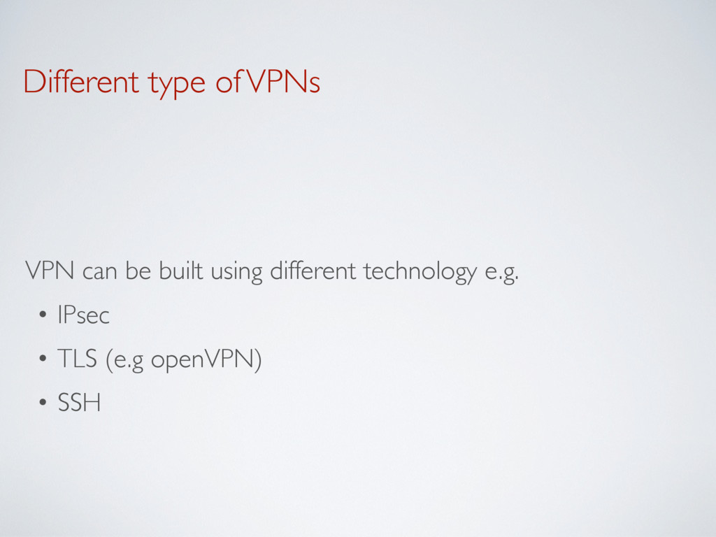 Different type of VPNs VPN can be built using d...