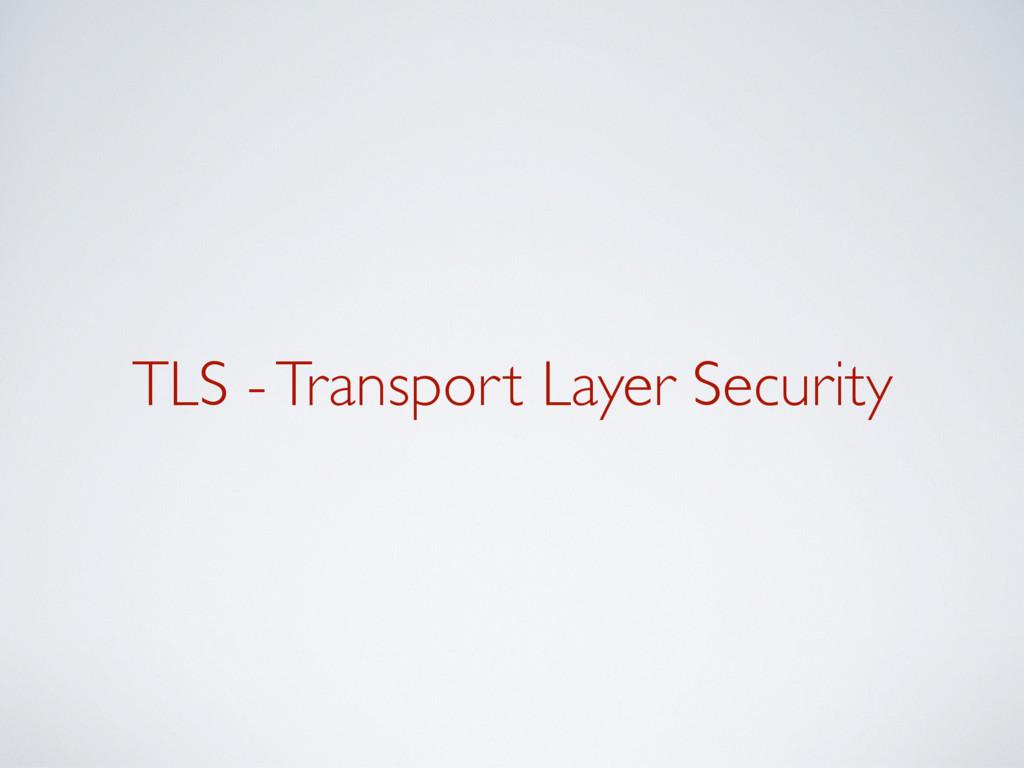 TLS - Transport Layer Security