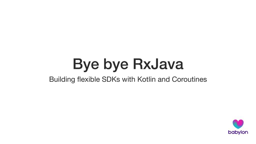 Bye bye RxJava Building flexible SDKs with Kotli...