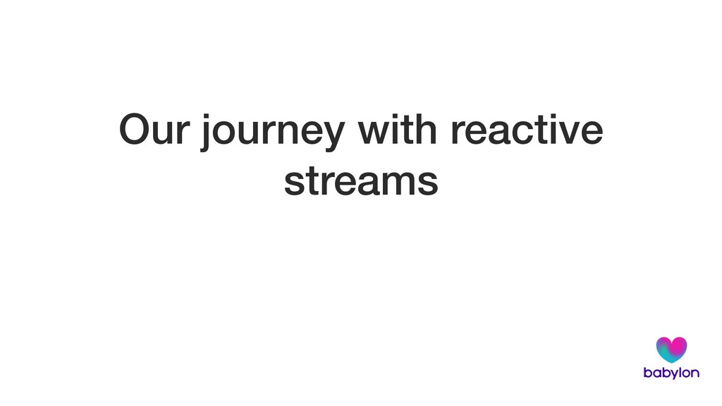 Our journey with reactive streams