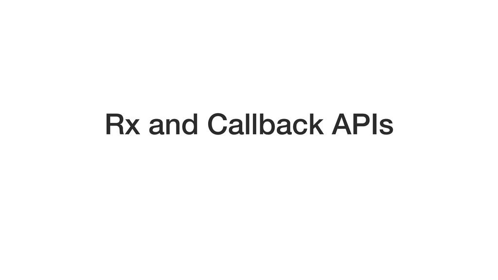 Rx and Callback APIs