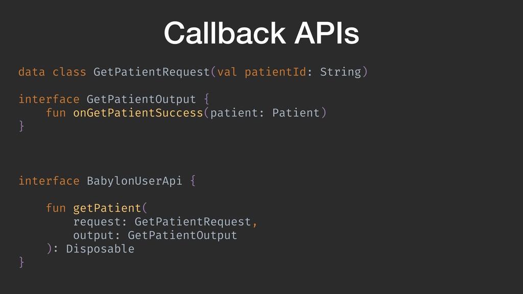 Callback APIs data class GetPatientRequest(val ...