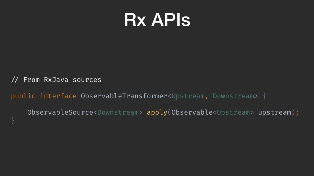 Rx APIs // From RxJava sources public interface...