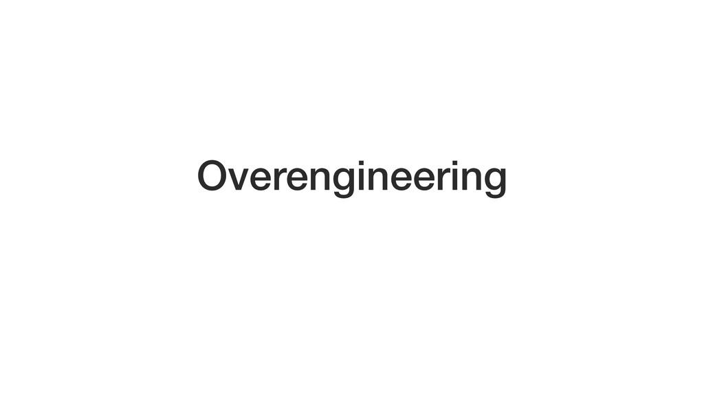 Overengineering