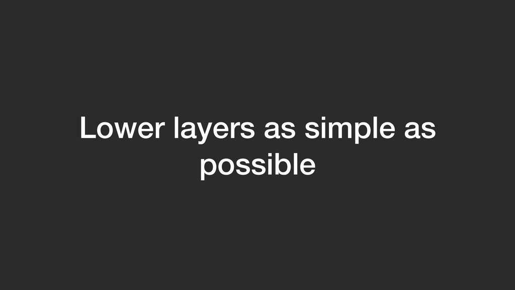 Lower layers as simple as possible