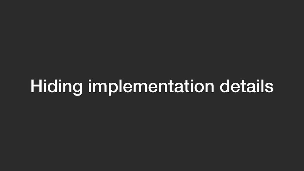 Hiding implementation details
