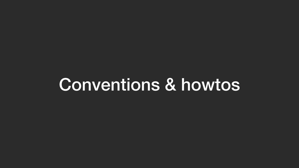 Conventions & howtos