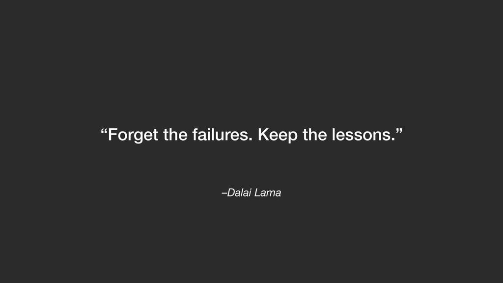 """–Dalai Lama """"Forget the failures. Keep the less..."""