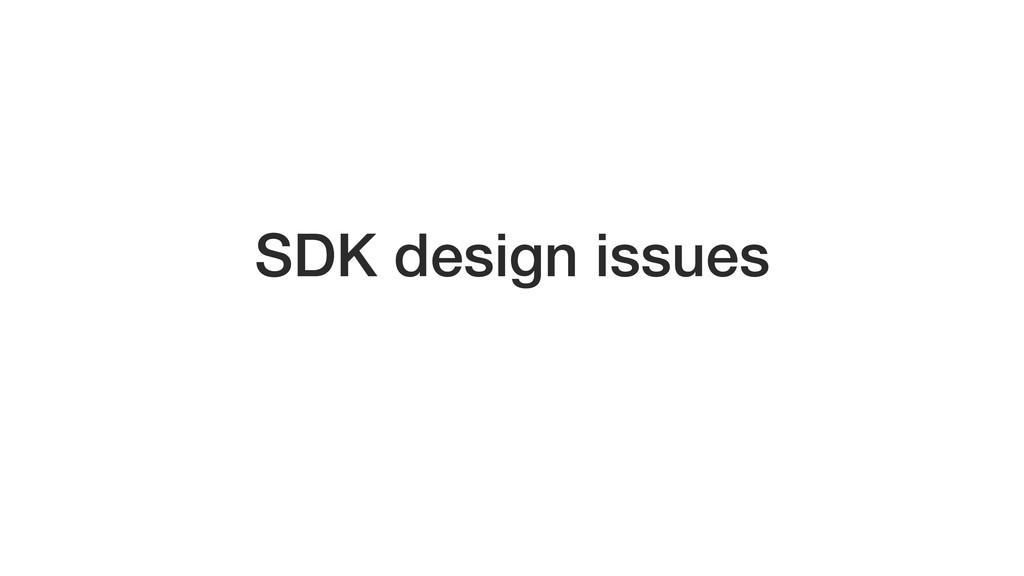 SDK design issues