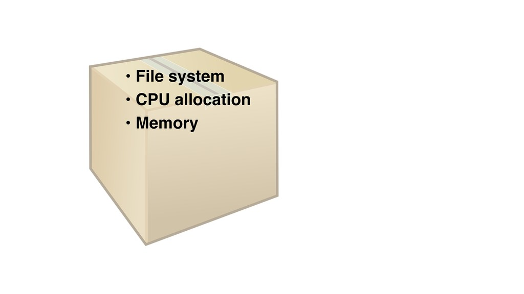 • File system • CPU allocation • Memory