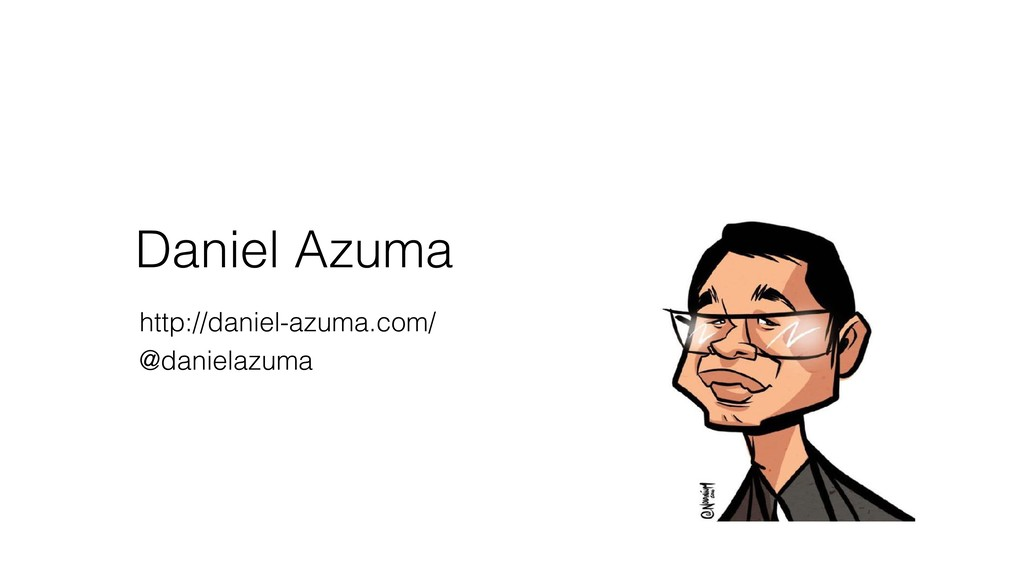 Daniel Azuma http://daniel-azuma.com/ @danielaz...