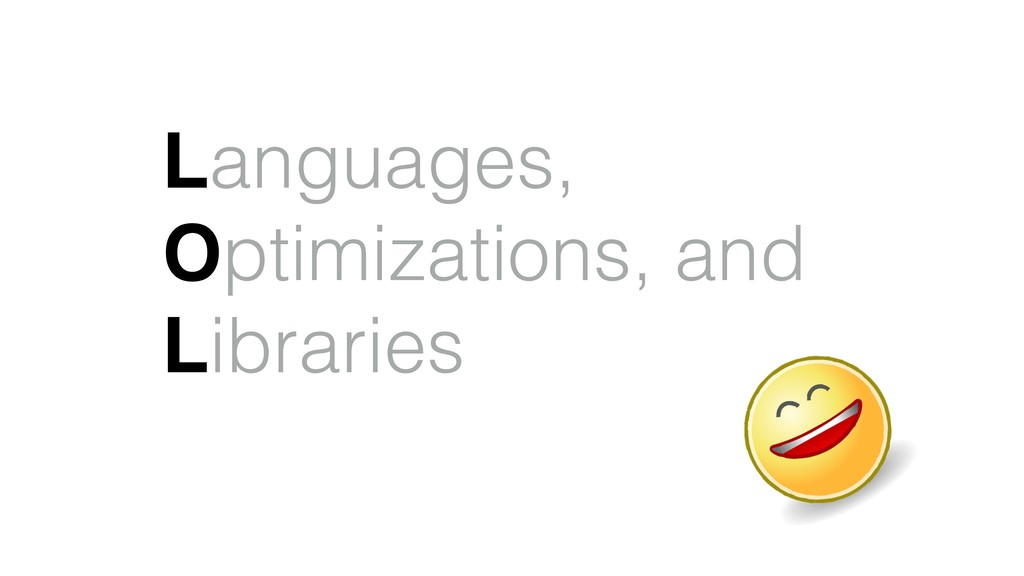 Languages, Optimizations, and Libraries