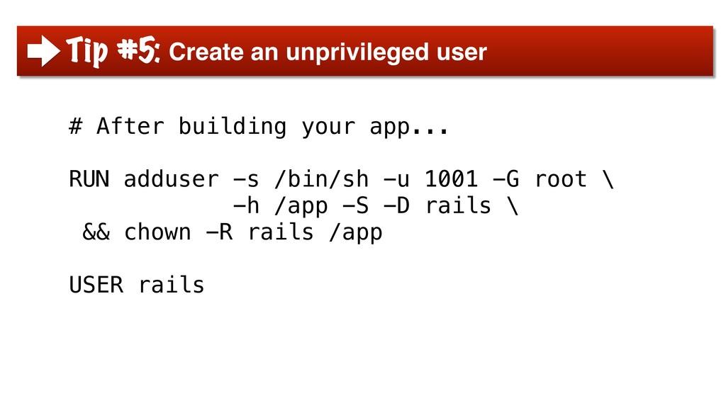 Tip #5: Create an unprivileged user # After bui...