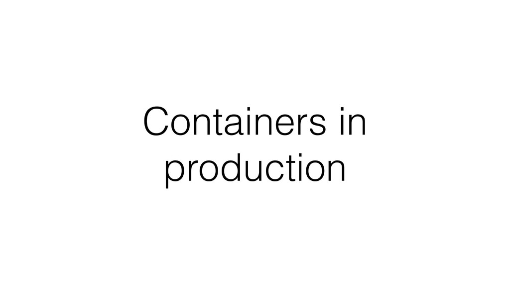 Containers in production