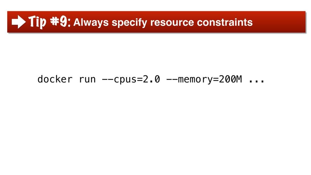 docker run --cpus=2.0 --memory=200M ... Tip #9:...