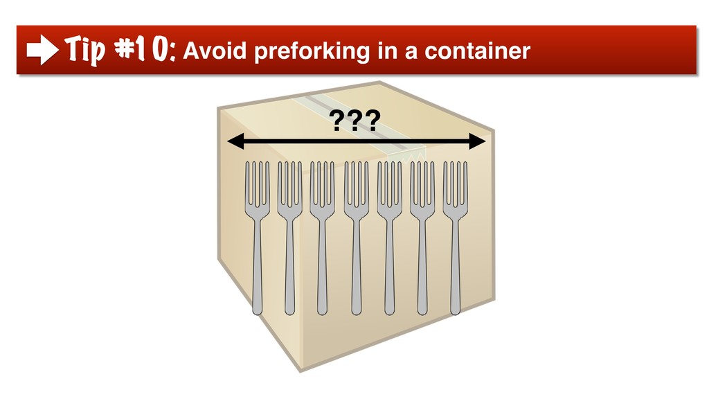 Tip #10: Avoid preforking in a container ???