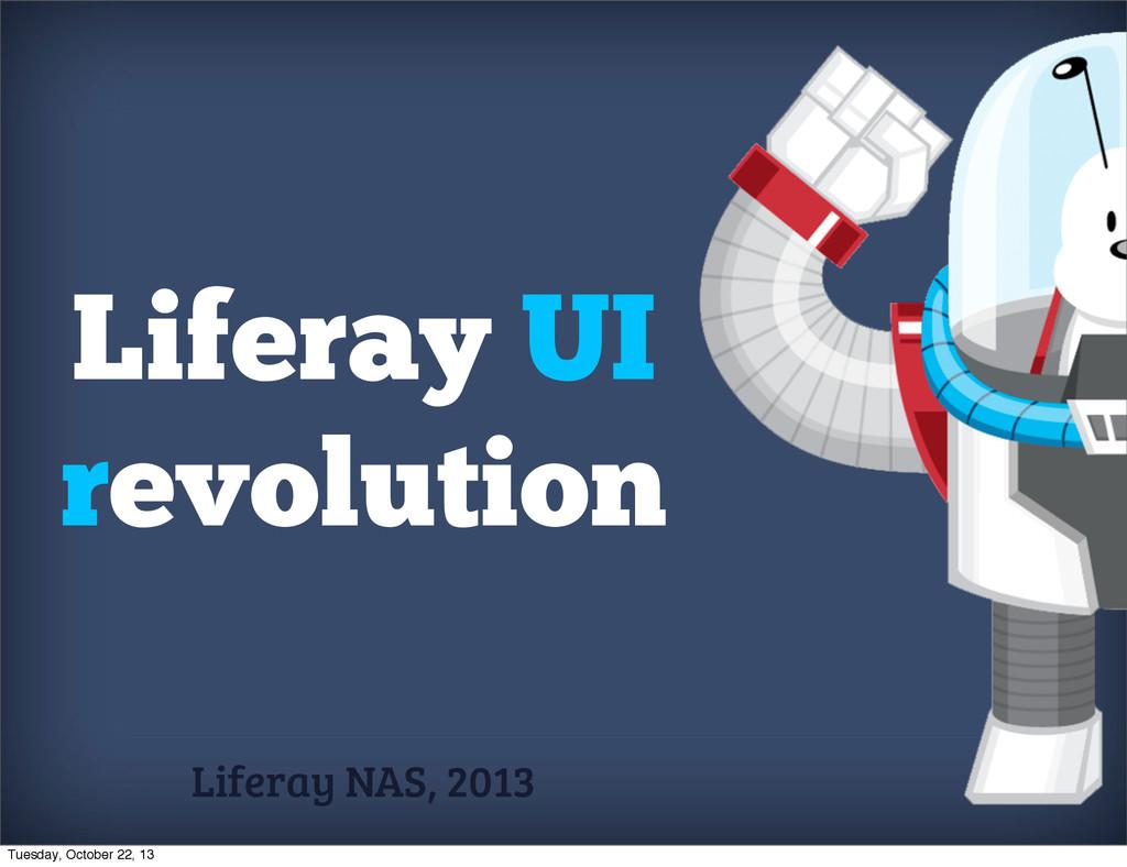 Liferay UI revolution Liferay NAS, 2013 Tuesday...