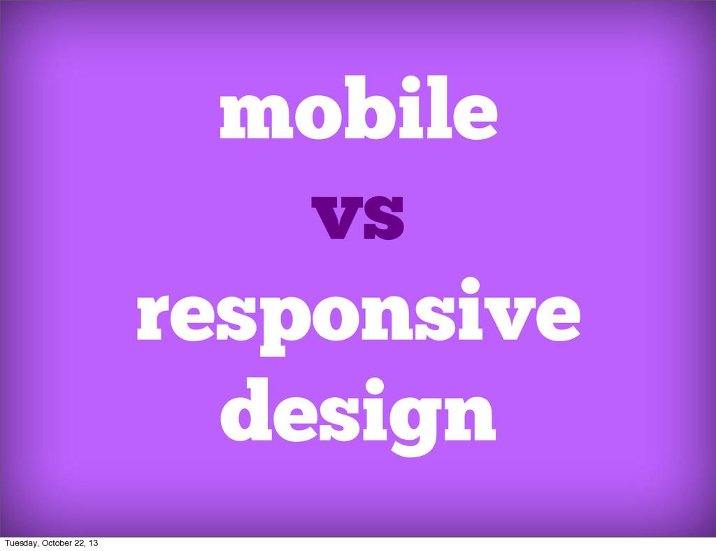 mobile vs responsive design Tuesday, October 22...