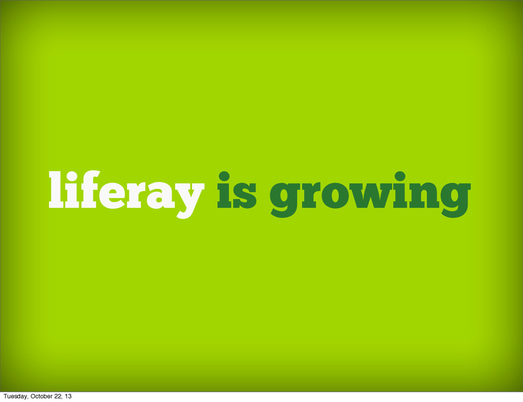 liferay is growing Tuesday, October 22, 13