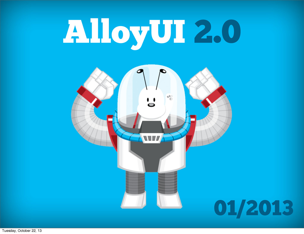 AlloyUI 2.0 01/2013 Tuesday, October 22, 13