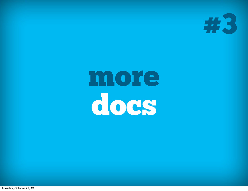 more docs #3 Tuesday, October 22, 13