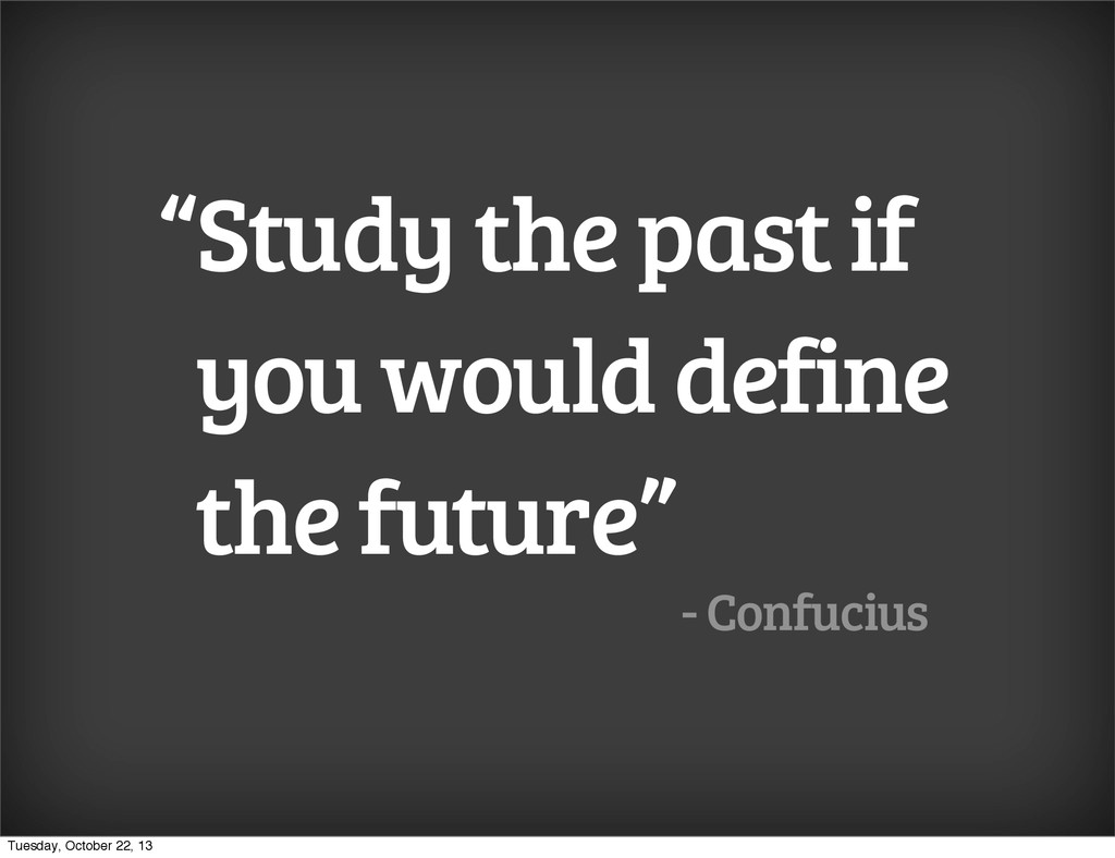 """""""Study the past if you would define the future""""..."""