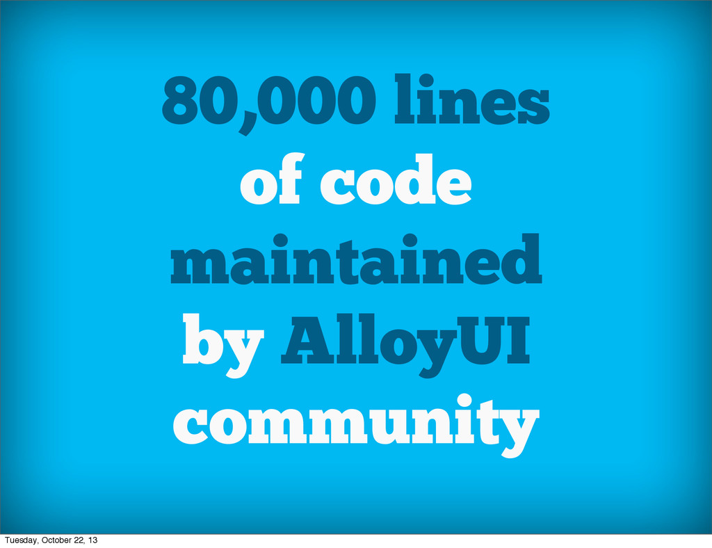 80,000 lines of code maintained by AlloyUI comm...