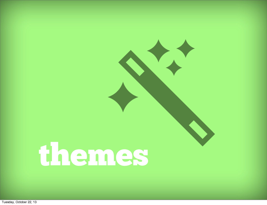 themes Tuesday, October 22, 13