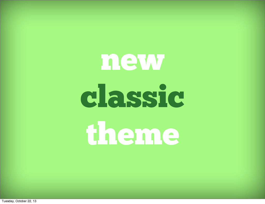 new classic theme Tuesday, October 22, 13