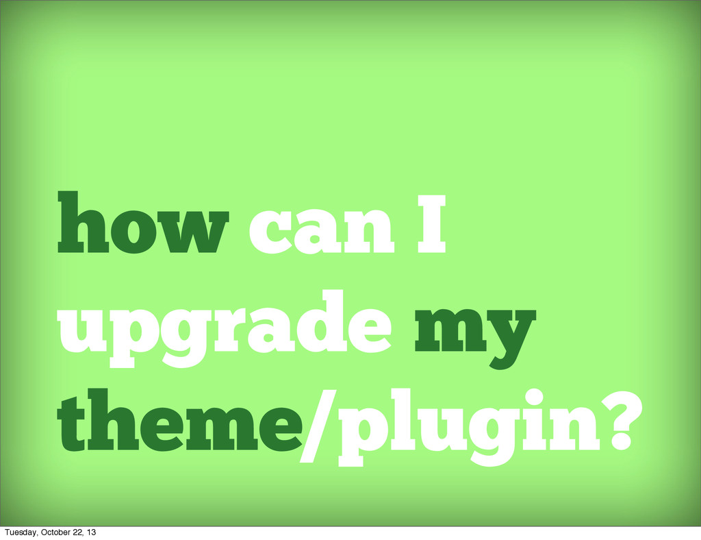 how can I upgrade my theme/plugin? Tuesday, Oct...