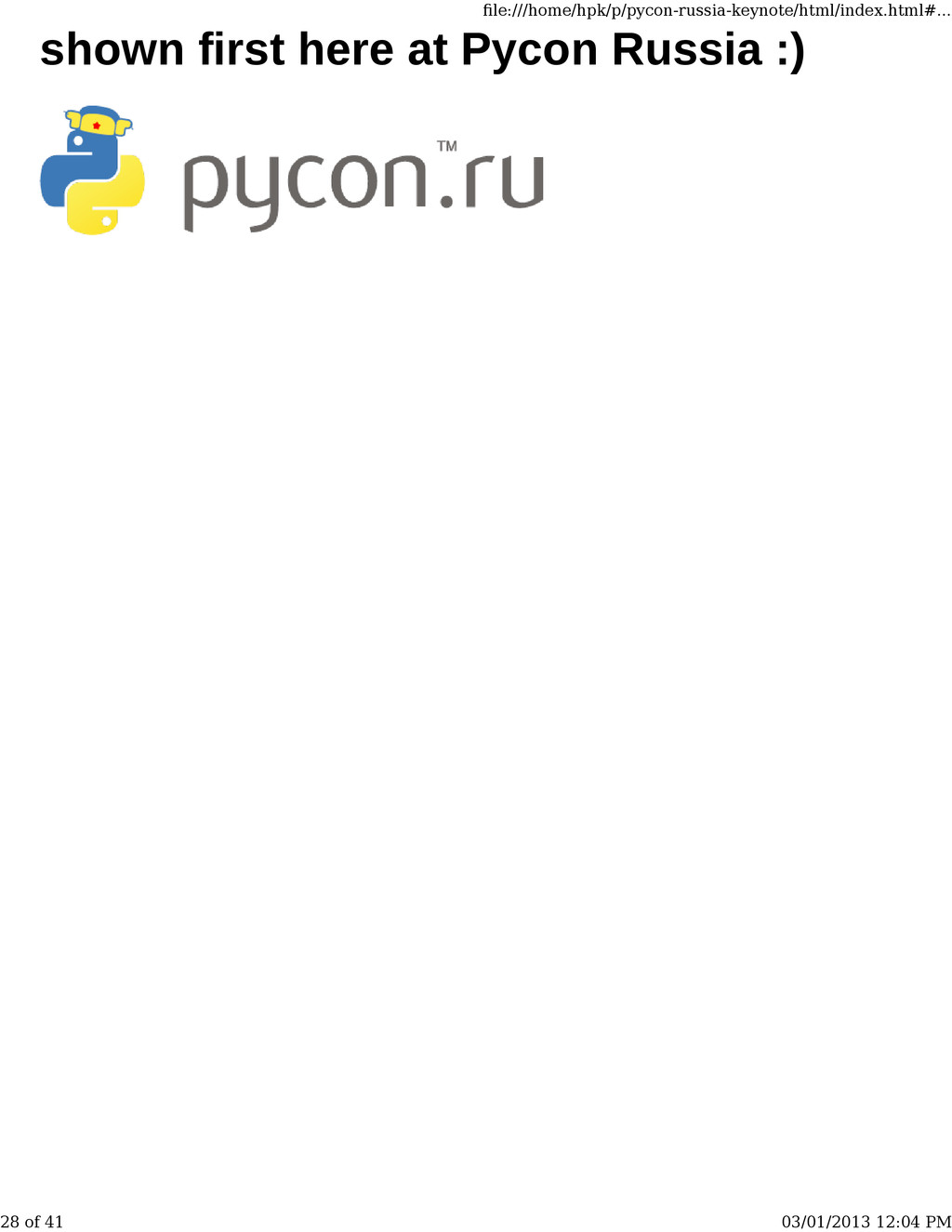 shown first here at Pycon Russia :) file:///home...