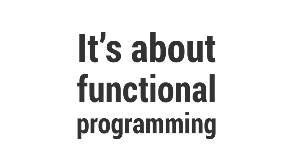 It's about functional programming