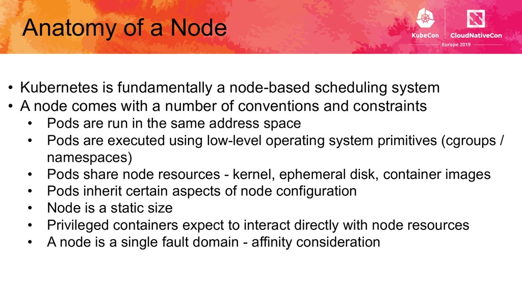 Anatomy of a Node • Kubernetes is fundamentally...