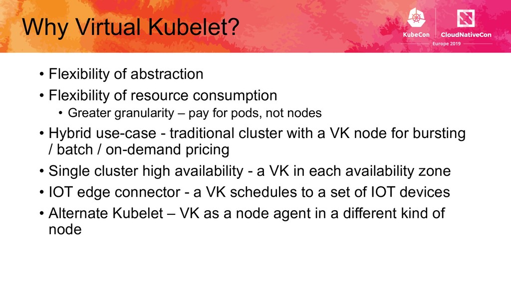 Why Virtual Kubelet? • Flexibility of abstracti...