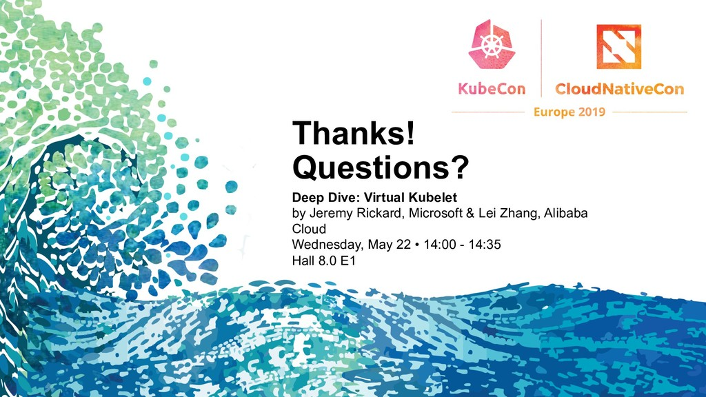 Thanks! Questions? Deep Dive: Virtual Kubelet b...