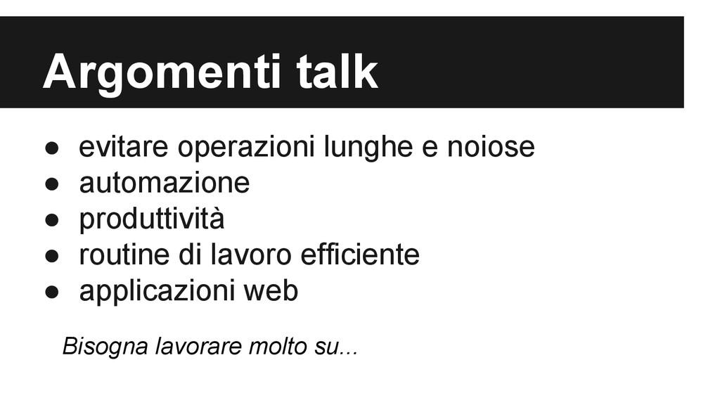 Argomenti talk ● evitare operazioni lunghe e no...