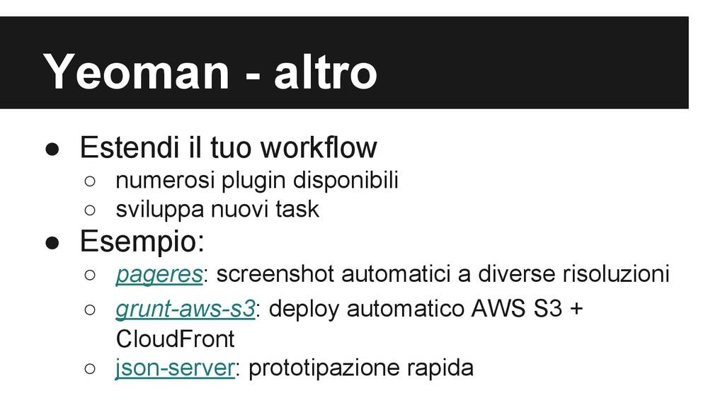 Yeoman - altro ● Estendi il tuo workflow ○ nume...