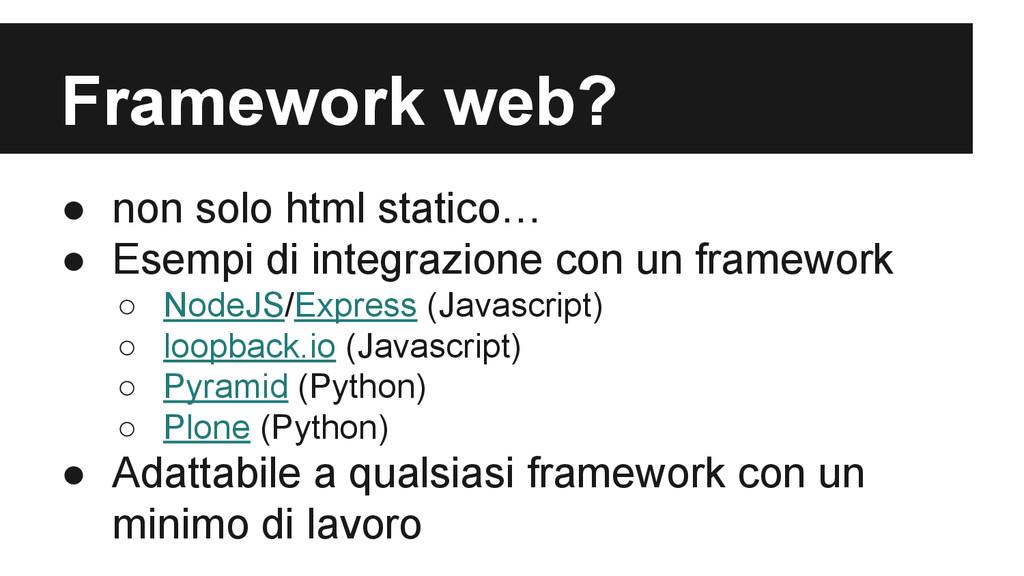 Framework web? ● non solo html statico… ● Esemp...