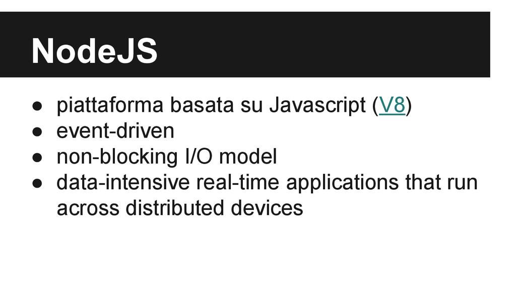 NodeJS ● piattaforma basata su Javascript (V8) ...