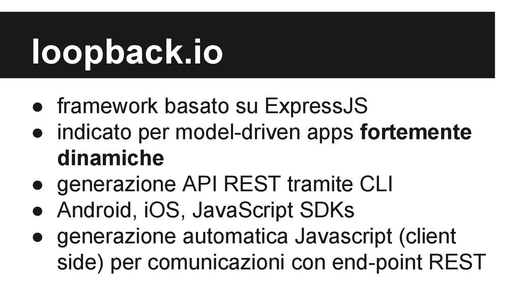 loopback.io ● framework basato su ExpressJS ● i...