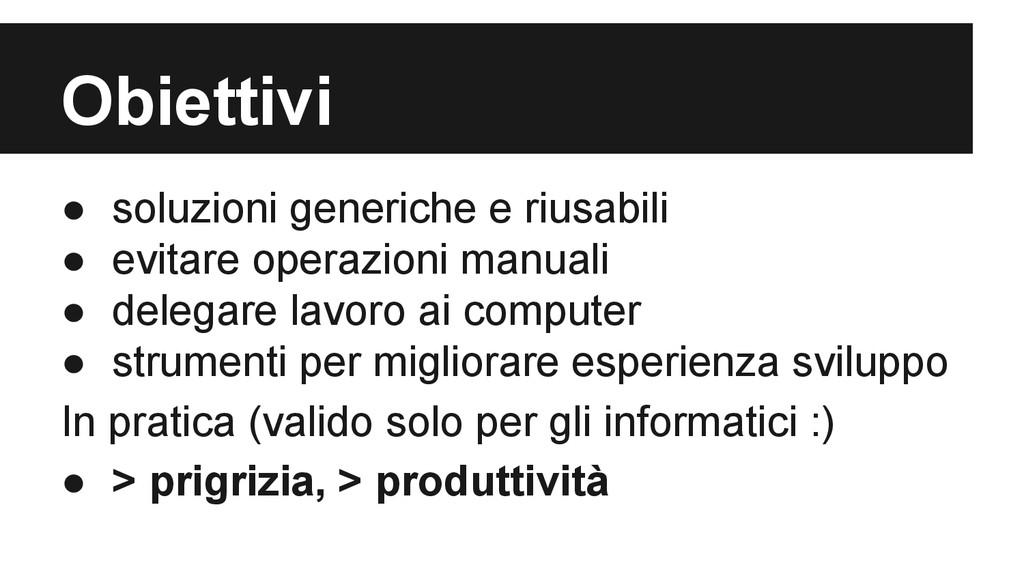 Obiettivi ● soluzioni generiche e riusabili ● e...