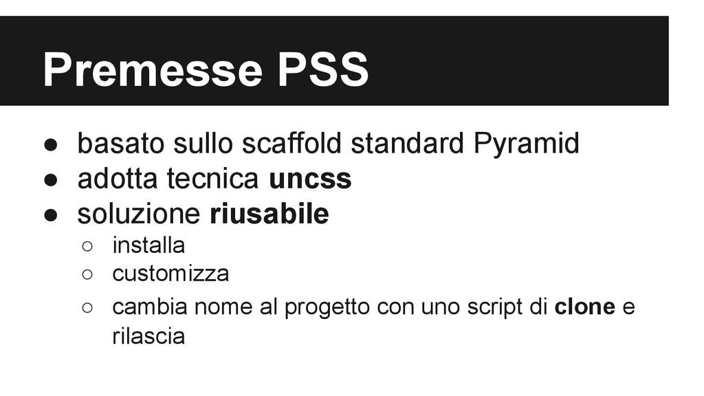 Premesse PSS ● basato sullo scaffold standard P...